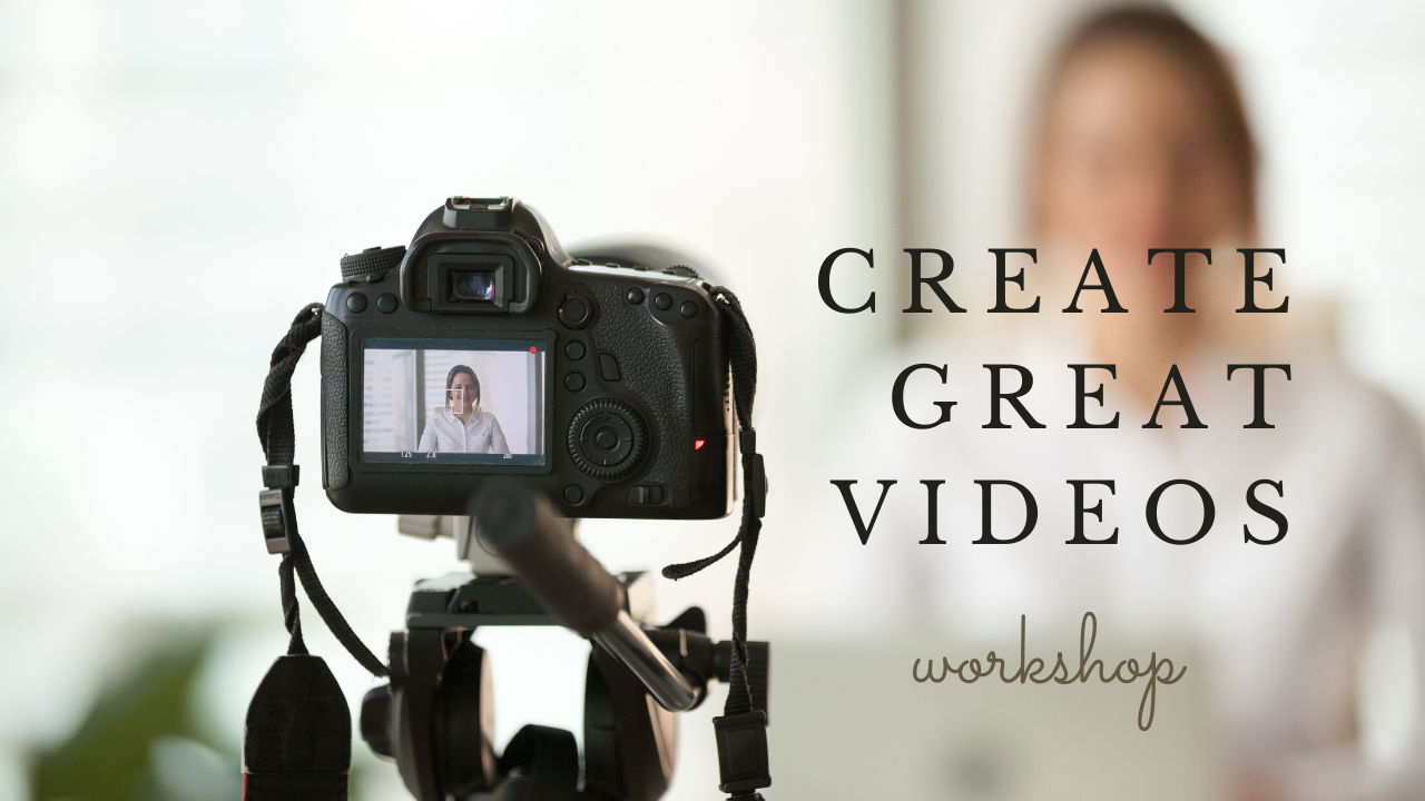 Image: camera set to record video. Text: Create Great Videos Workshop